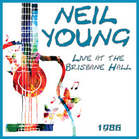 Neil Young - Live at the Brisbane Hall 1986 (Live)