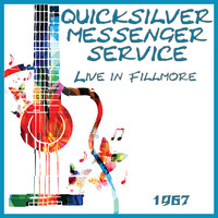 Quicksilver Messenger Service - Live in Fillmore 1967 (Live)