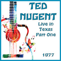 Ted Nugent - Live in Texas 1977 Part One (Live)