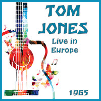 Tom Jones - Live in Europe 1965 (Live)