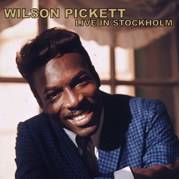 Wilson Pickett - Live in Stockholm (Live)