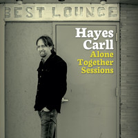 Hayes Carll - Alone Together Sessions