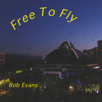Bob Evans - Free to Fly