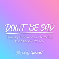 Sing2Piano - don't be sad (Originally Performed by Tate McRae) (Piano Karaoke Version)