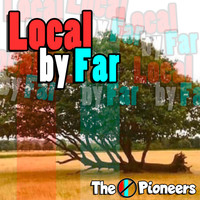 The Pioneers - Local by Far