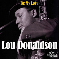 Lou Donaldson - Be My Love