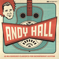 Andy Hall - 12 Bluegrass Classics for Resophonic Guitar