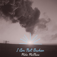 Mike McClure - I Am Not Broken