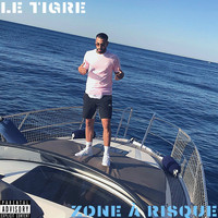Le Tigre - ZONE à RISQUE (Explicit)