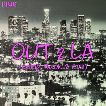Five - Out 2 LA (Going Back 2 Cali)