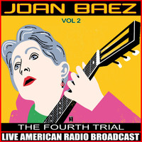 Joan Baez - The Fourth Trial Vol. 2