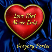 Gregory Porter - Love That Never Ends