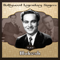Mukesh - Bollywood Legendary Singers, Mukesh, Vol. 1