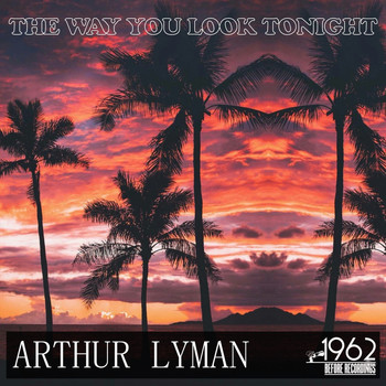 Arthur Lyman - The Way You Look Tonight