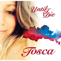 Tosca - Until I Die