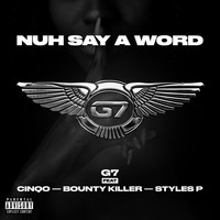 G7 - Nuh Say A Word (feat. Cinqo, Bounty Killer & Styles P) (Explicit)