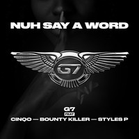 G7 - Nuh Say A Word (feat. Cinqo, Bounty Killer & Styles P)