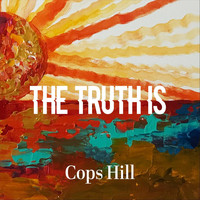 Cops Hill - The Truth Is