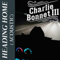 Charlie Bonnet III - Heading Home (Acoustic)