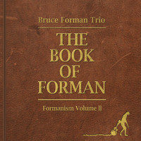 Bruce Forman Trio - The Book of Forman: Formanism, Vol. II