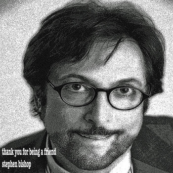 Stephen Bishop - Thank You for Being a Friend