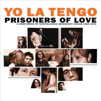 Yo La Tengo - Prisoners of Love: A Smattering of Scintillating Senescent Songs 1985-2003 PLUS A Smattering of Outtakes and Rarities 1986-2002