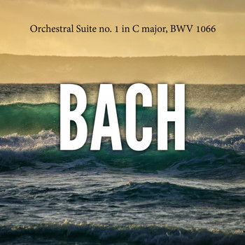 Johann Sebastian Bach - Orchestral Suite no. 1 in C major, BWV 1066