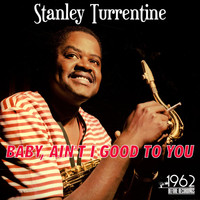 Stanley Turrentine - Baby, Ain't I Good to You