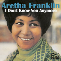 Aretha Franklin - I Don't Know You Anymore