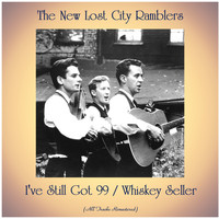 The New Lost City Ramblers - I've Still Got 99 / Whiskey Seller (All Tracks Remastered)