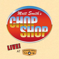 Matt Smith - Chop Shop: Live at Strange Brew
