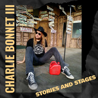 Charlie Bonnet III - Stories and Stages (Explicit)