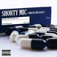 Shorty Mic - Who Be the Illest? (Explicit)