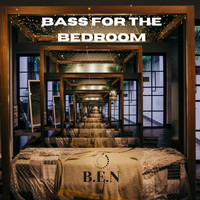 B.E.N - Bass For The Bedroom