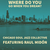 Chicago Soul Jazz Collective - Where do you go when you dream?