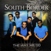 South Border - The Way We Do