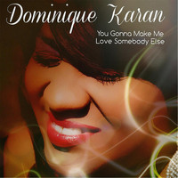 Dominique Karan - You Gonna Make Me Love Somebody Else