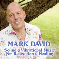 Mark David - Sound & Vibrational Music for Relaxation & Healing