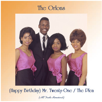 The Orlons - (Happy Birthday) Mr. Twenty-One / The Plea (All Tracks Remastered)