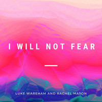 Luke Wareham, Rachel Mason / - I Will Not Fear