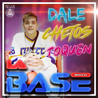 La Base - Dale Chetos Toquen