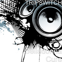 Tripswitch - Belladonna Cure