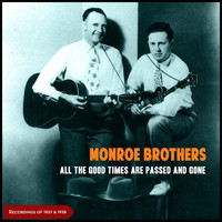Monroe Brothers - All The Good Times Are Passed And Gone (Recordings of 1937 & 1938)