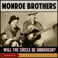 Monroe Brothers - Will The Circle Be Unbroken? (Recordings of 1936)