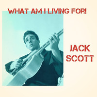 Jack Scott - What Am I Living For!