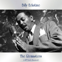 Billy Eckstine - The Remasters (All Tracks Remastered)