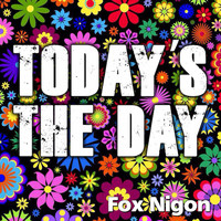 Fox Nigon - Today's the Day