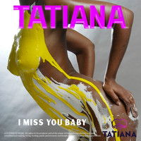 Tatiana - I Miss You Baby (Explicit)