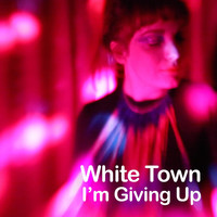 White Town - I'm Giving Up