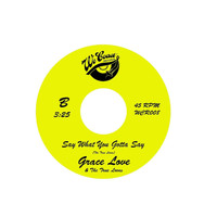 Grace Love and the True Loves - Say What You Gotta Say